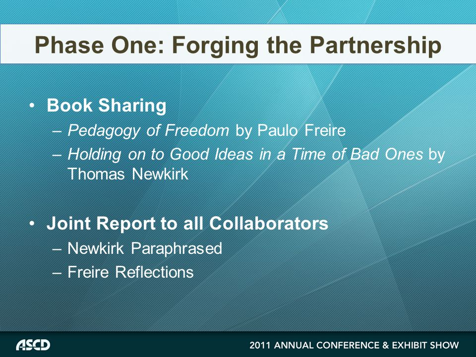 Book Sharing –Pedagogy of Freedom by Paulo Freire –Holding on to Good Ideas in a Time of Bad Ones by Thomas Newkirk Joint Report to all Collaborators –Newkirk Paraphrased –Freire Reflections Phase One: Forging the Partnership
