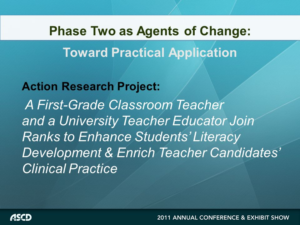 Action Research Project: A First-Grade Classroom Teacher and a University Teacher Educator Join Ranks to Enhance Students' Literacy Development & Enrich Teacher Candidates' Clinical Practice Phase Two as Agents of Change: Toward Practical Application