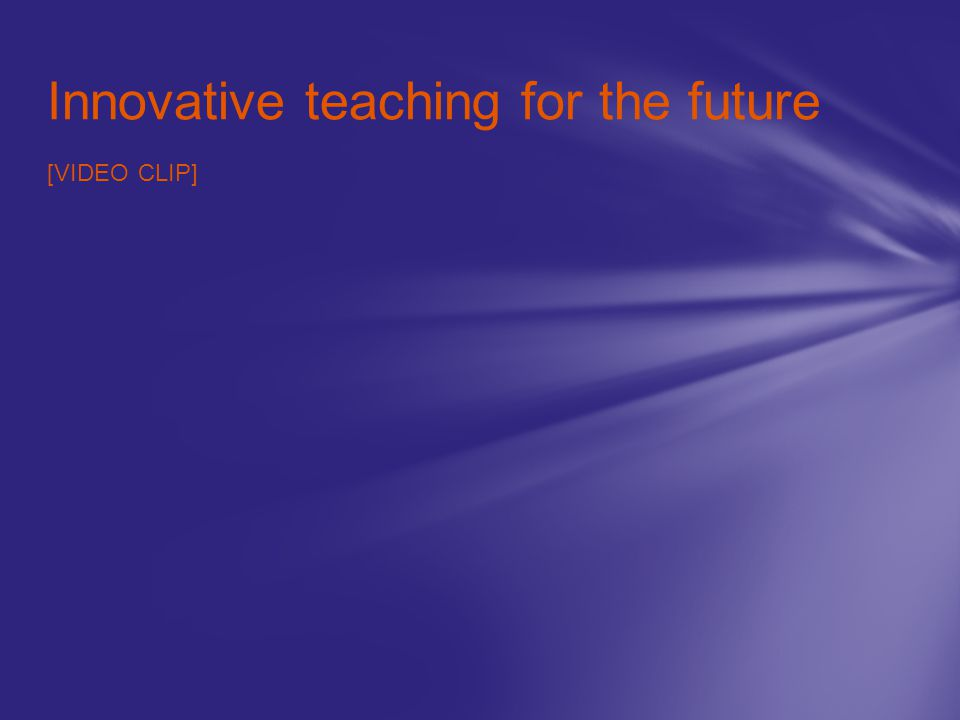 Innovative teaching for the future [VIDEO CLIP]