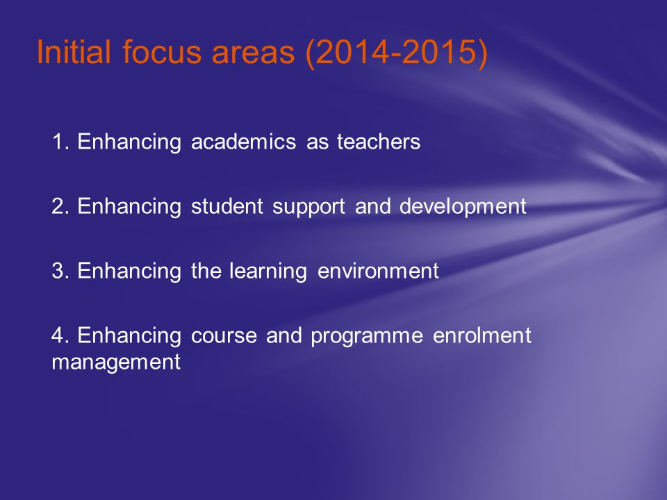 1. Enhancing academics as teachers 2. Enhancing student support and development 3. Enhancing the learning environment 4. Enhancing course and programm