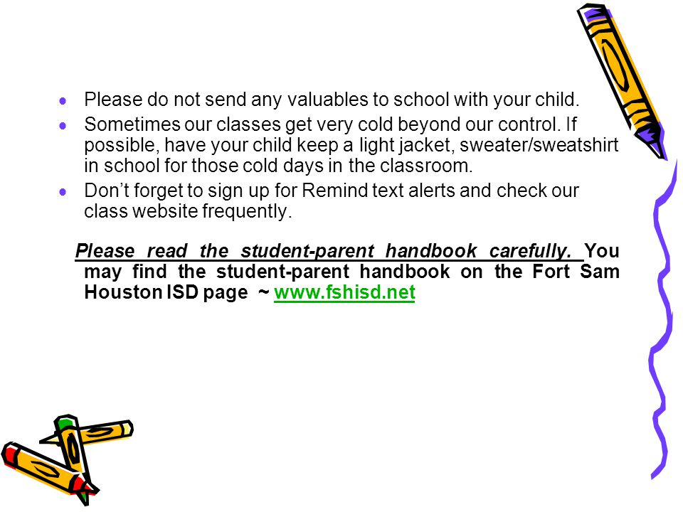  Please do not send any valuables to school with your child.  Sometimes our classes get very cold beyond our control. If possible, have your child k