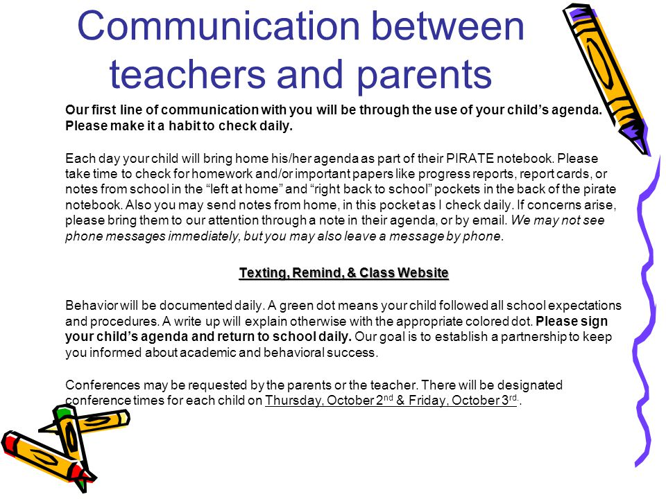 Communication between teachers and parents Our first line of communication with you will be through the use of your child's agenda.