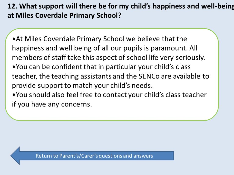 12. What support will there be for my child's happiness and well-being at Miles Coverdale Primary School? At Miles Coverdale Primary School we believe