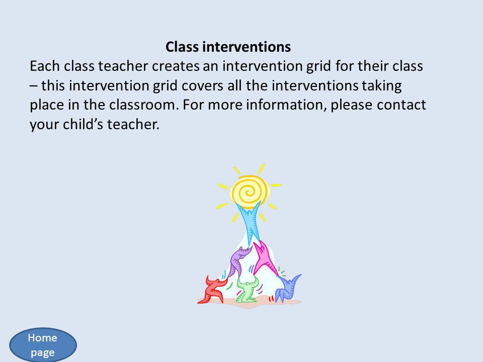 Class interventions Each class teacher creates an intervention grid for their class – this intervention grid covers all the interventions taking place