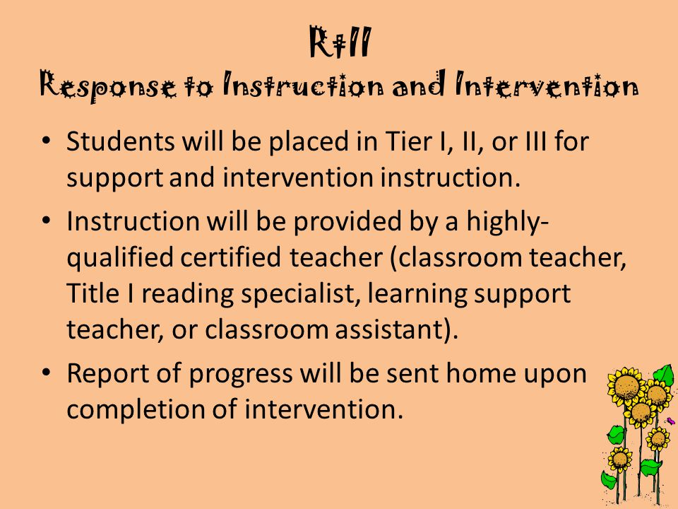 RtII Response to Instruction and Intervention Students will be placed in Tier I, II, or III for support and intervention instruction.