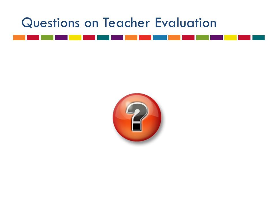Questions on Teacher Evaluation