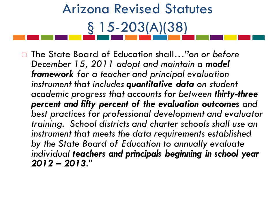 "Arizona Revised Statutes § 15-203(A)(38)  The State Board of Education shall…""on or before December 15, 2011 adopt and maintain a model framework for"