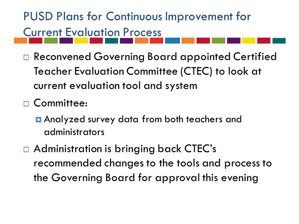 PUSD Plans for Continuous Improvement for Current Evaluation Process  Reconvened Governing Board appointed Certified Teacher Evaluation Committee (CT