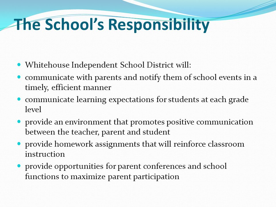 The School's Responsibility Whitehouse Independent School District will: communicate with parents and notify them of school events in a timely, effici