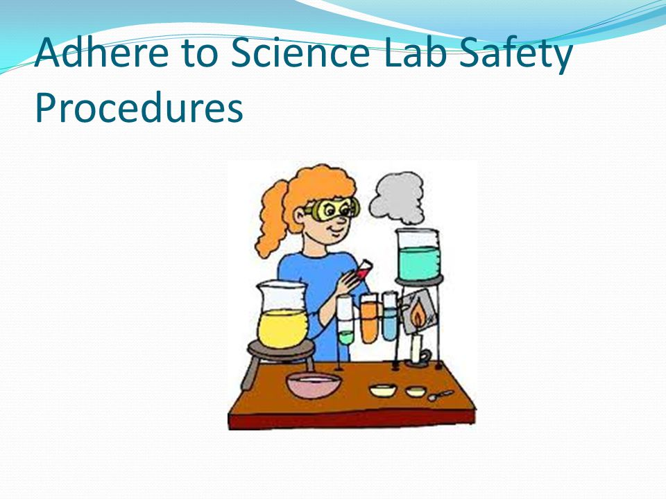 Adhere to Science Lab Safety Procedures