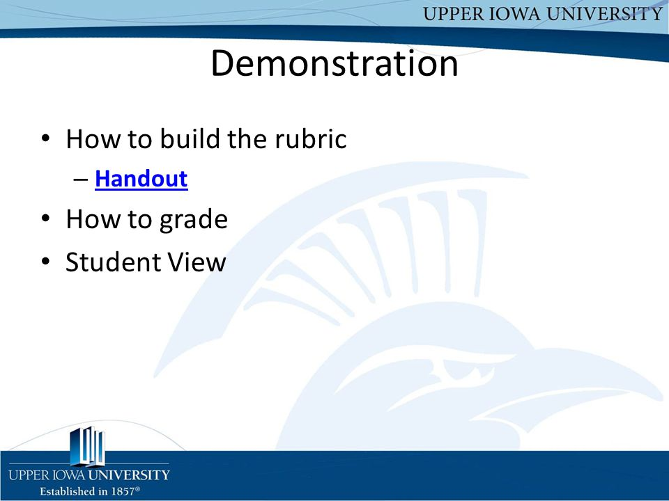 Demonstration How to build the rubric – Handout Handout How to grade Student View