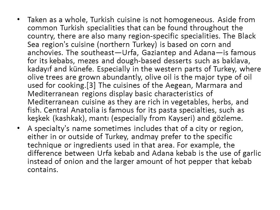 Taken as a whole, Turkish cuisine is not homogeneous.