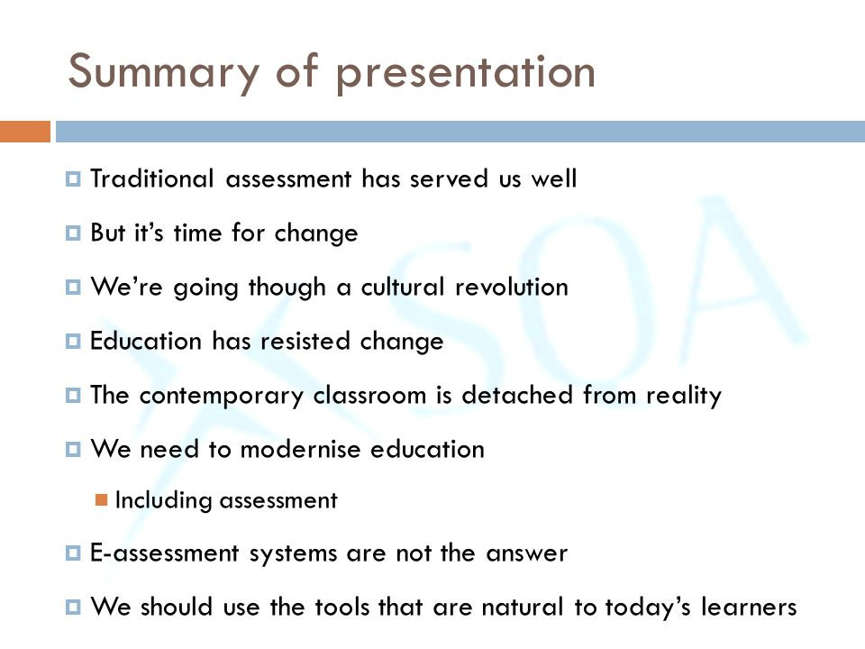 Summary of presentation  Traditional assessment has served us well  But it's time for change  We're going though a cultural revolution  Education