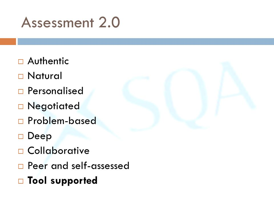 Assessment 2.0  Authentic  Natural  Personalised  Negotiated  Problem-based  Deep  Collaborative  Peer and self-assessed  Tool supported