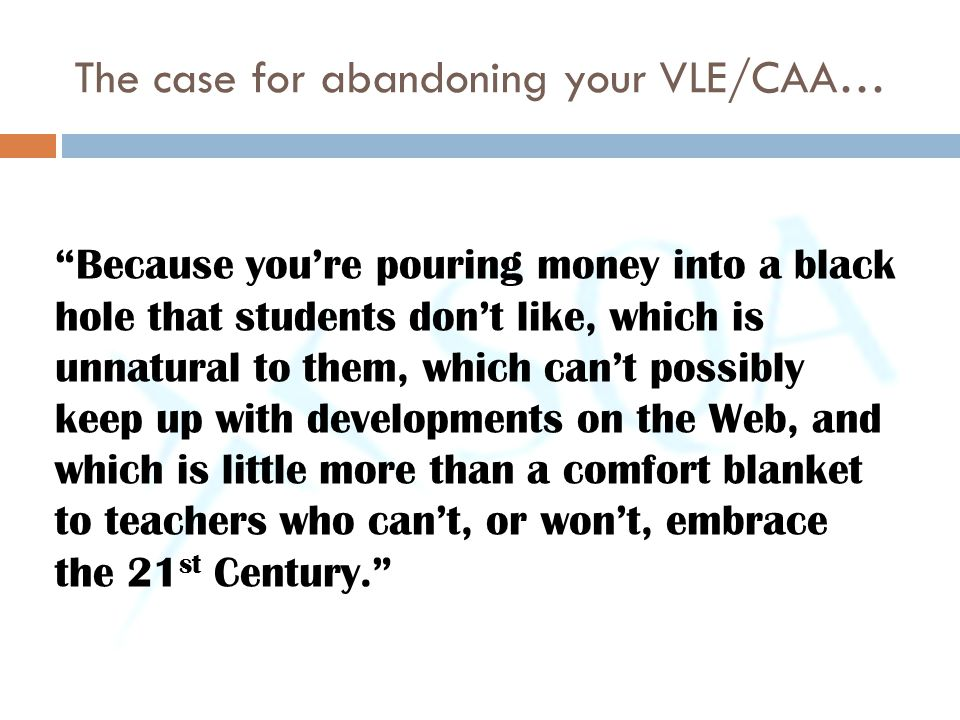 """The case for abandoning your VLE/CAA… """"Because you're pouring money into a black hole that students don't like, which is unnatural to them, which can'"""