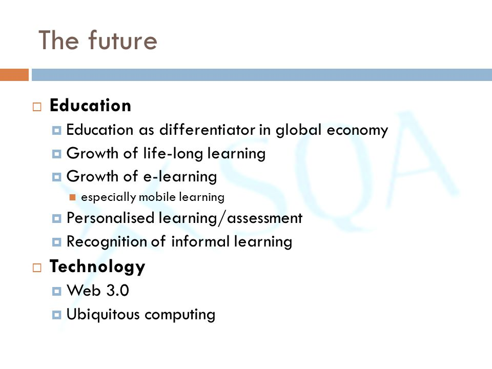 The future  Education  Education as differentiator in global economy  Growth of life-long learning  Growth of e-learning especially mobile learnin