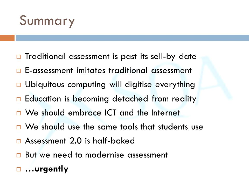 Summary  Traditional assessment is past its sell-by date  E-assessment imitates traditional assessment  Ubiquitous computing will digitise everythi