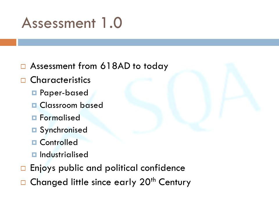 Assessment 1.0  Assessment from 618AD to today  Characteristics  Paper-based  Classroom based  Formalised  Synchronised  Controlled  Industria