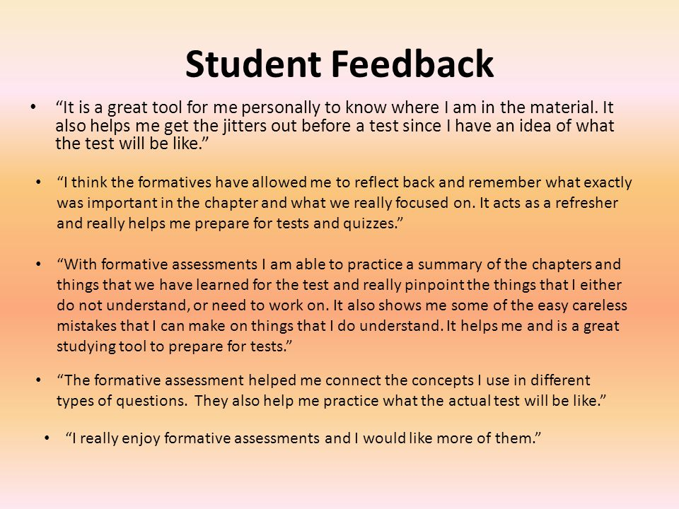 Student Feedback It is a great tool for me personally to know where I am in the material.