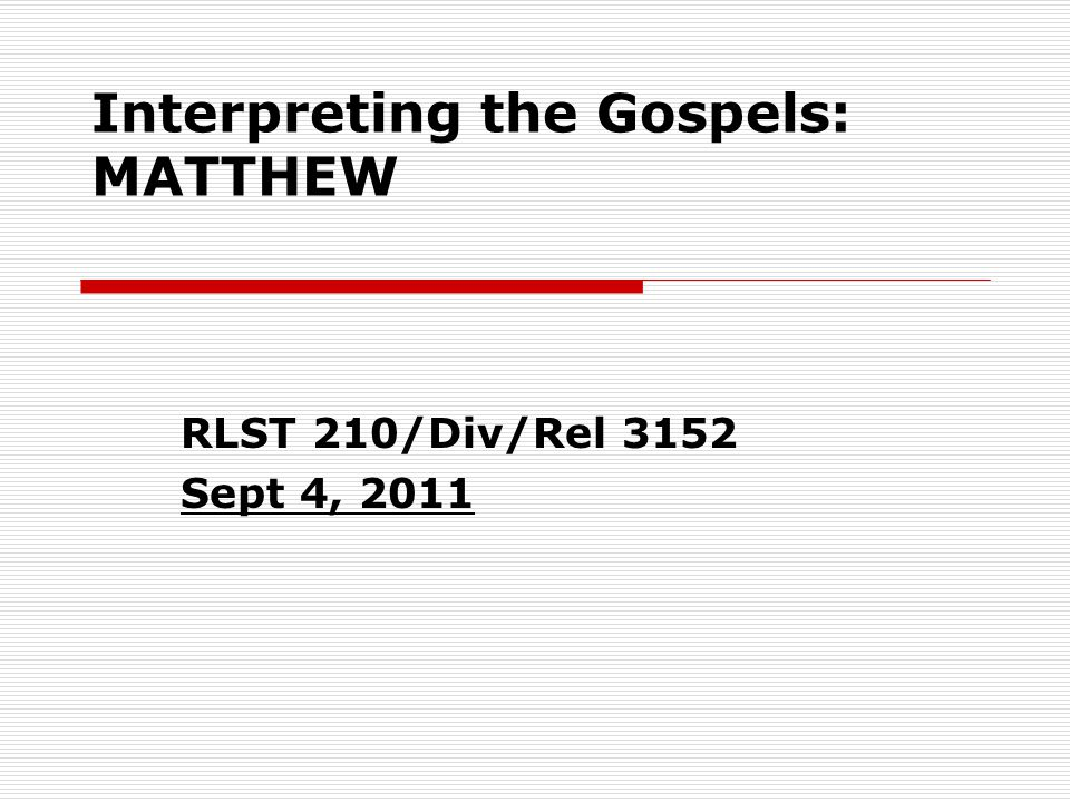 Interpreting the Gospels: MATTHEW RLST 210/Div/Rel 3152 Sept 4, 2011
