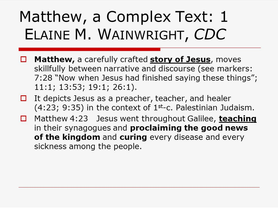 Matthew, a Complex Text: 1 E LAINE M. W AINWRIGHT, CDC  Matthew, a carefully crafted story of Jesus, moves skillfully between narrative and discourse