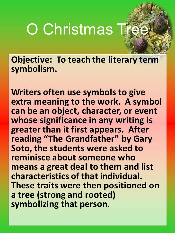 O Christmas Tree Objective: To teach the literary term symbolism.
