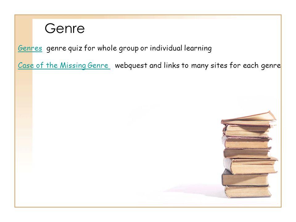 Genre GenresGenres genre quiz for whole group or individual learning Case of the Missing Genre Case of the Missing Genre webquest and links to many si