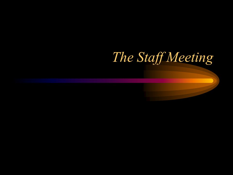 The Staff Meeting