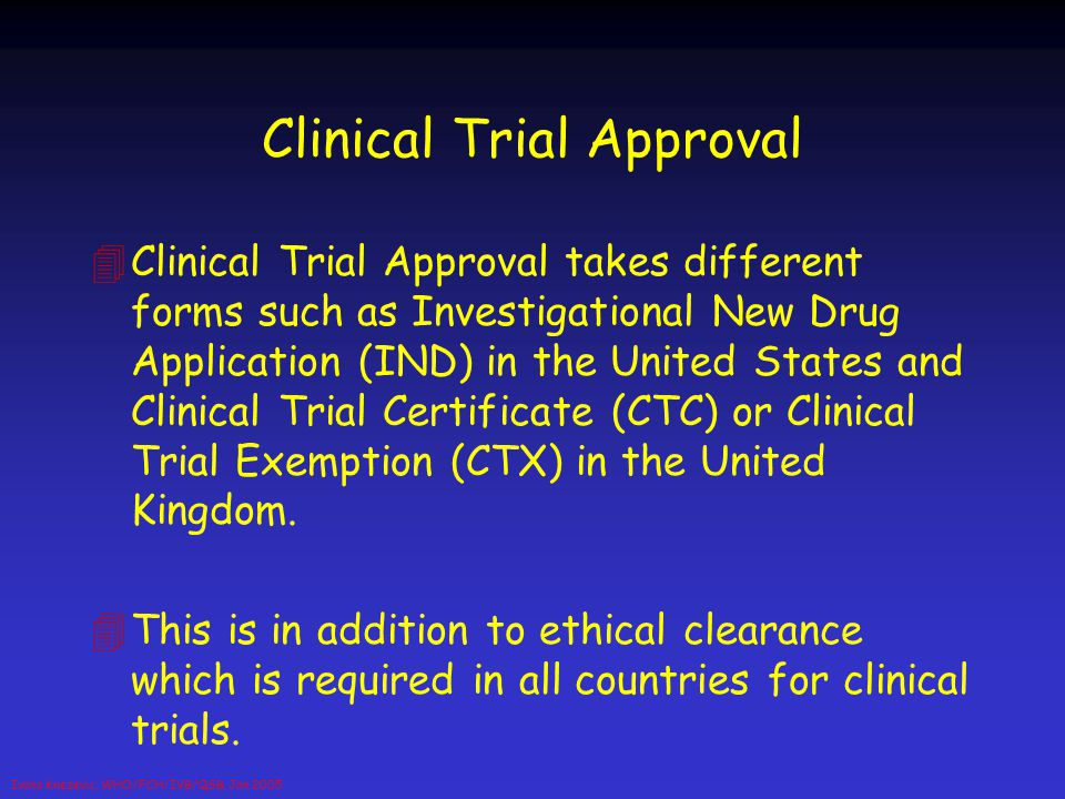 Ivana Knezevic, WHO/FCH/IVB/QSB, Jan 2005 Clinical Trial Approval 4Clinical Trial Approval takes different forms such as Investigational New Drug Appl