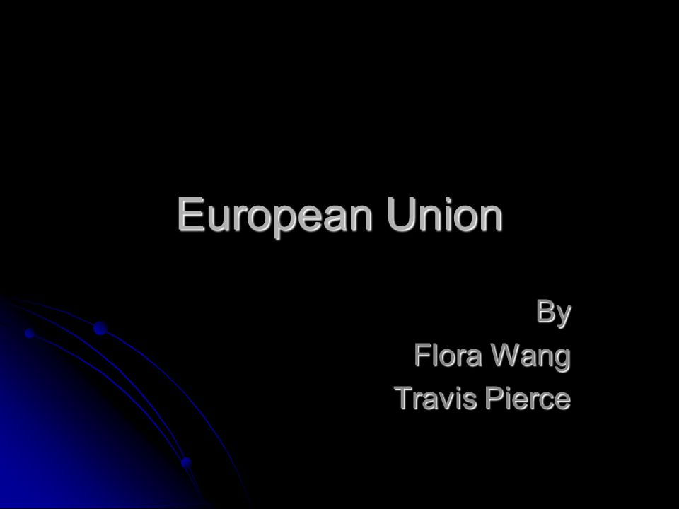 European Union By Flora Wang Travis Pierce