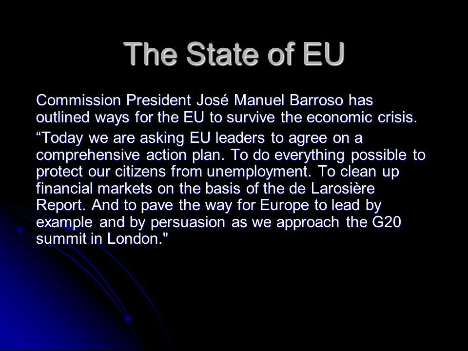 "The State of EU Commission President José Manuel Barroso has outlined ways for the EU to survive the economic crisis. ""Today we are asking EU leaders"