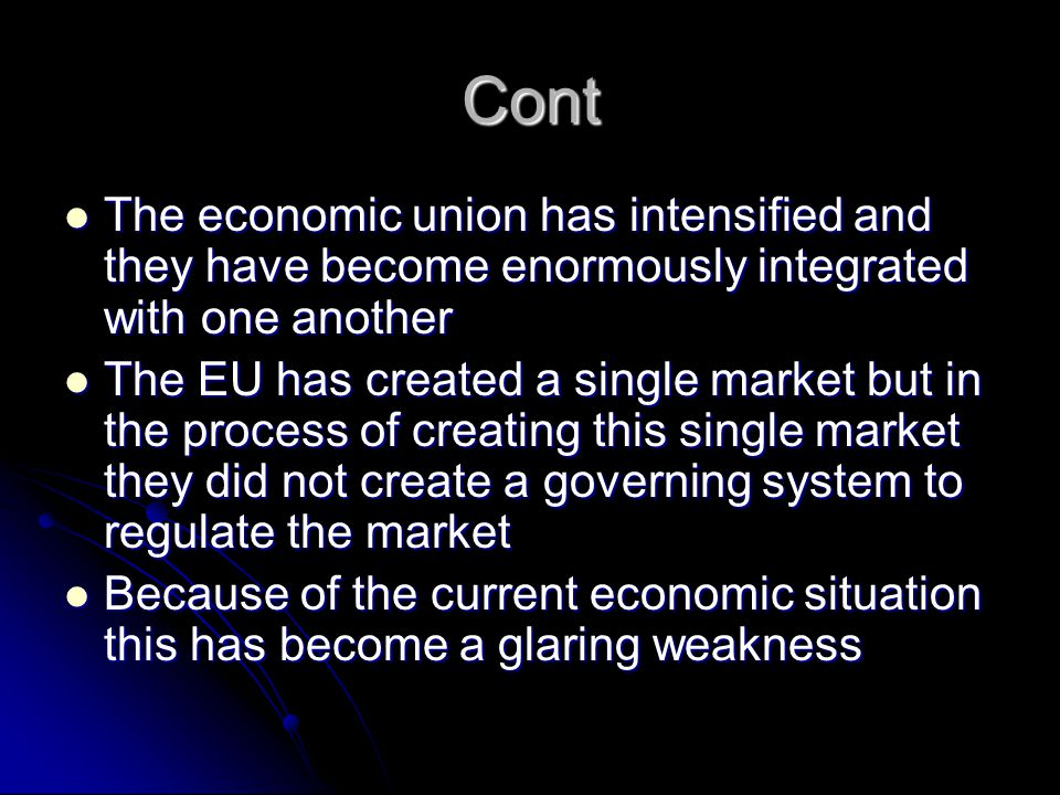 Cont The economic union has intensified and they have become enormously integrated with one another The economic union has intensified and they have b