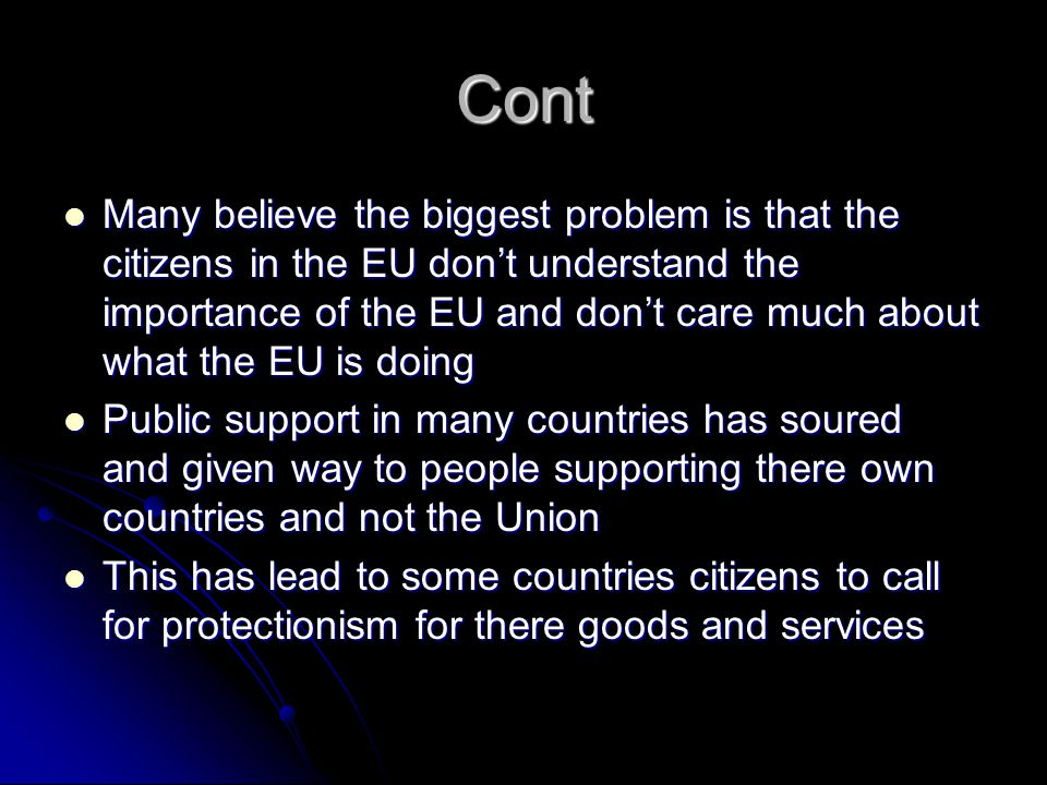 Cont Many believe the biggest problem is that the citizens in the EU don't understand the importance of the EU and don't care much about what the EU i