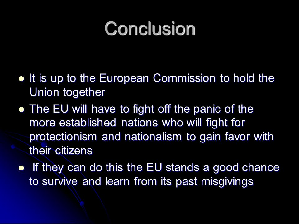 Conclusion It is up to the European Commission to hold the Union together It is up to the European Commission to hold the Union together The EU will h