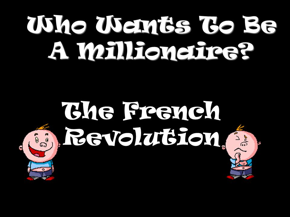 Who Wants To Be A Millionaire? The French Revolution