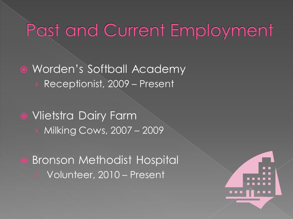  Worden's Softball Academy › Receptionist, 2009 – Present  Vlietstra Dairy Farm › Milking Cows, 2007 – 2009  Bronson Methodist Hospital › Volunteer, 2010 – Present