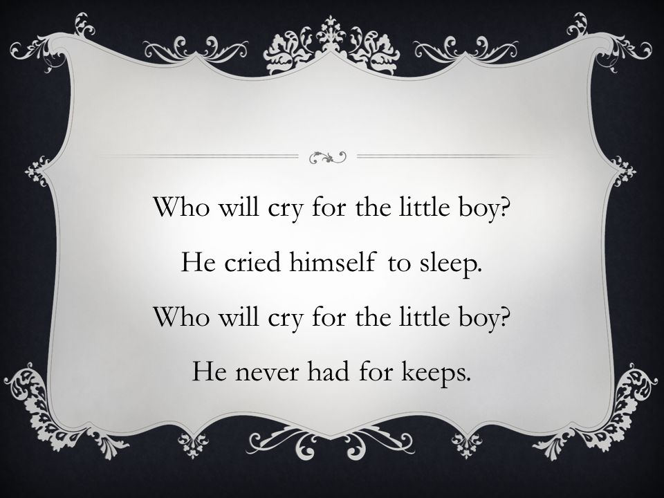 who will cry for the little boy. Lost and all alone.
