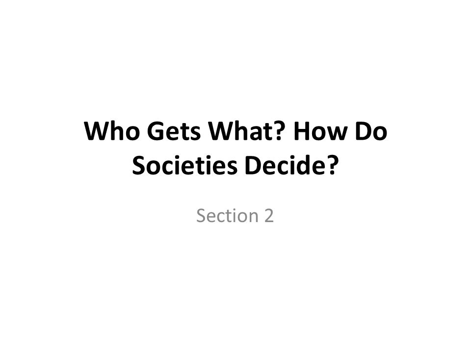 Who Gets What How Do Societies Decide Section 2