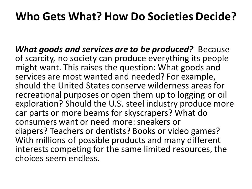 What goods and services are to be produced.