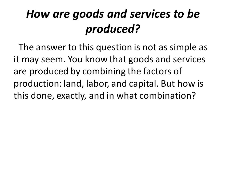 How are goods and services to be produced.