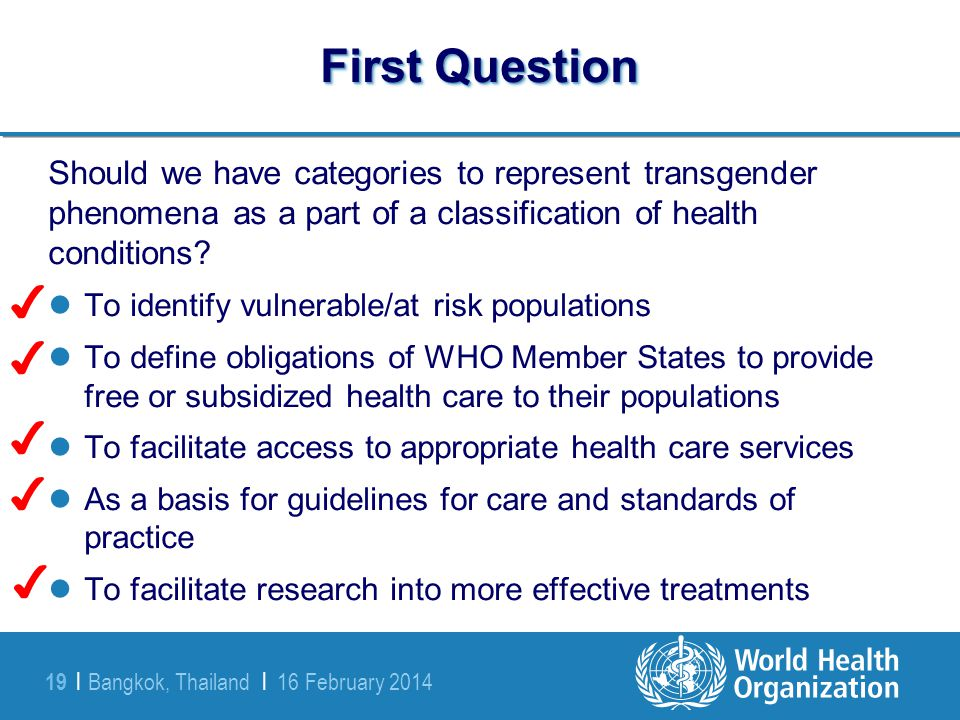 Bangkok, Thailand | 16 February 2014 19 | First Question Should we have categories to represent transgender phenomena as a part of a classification of