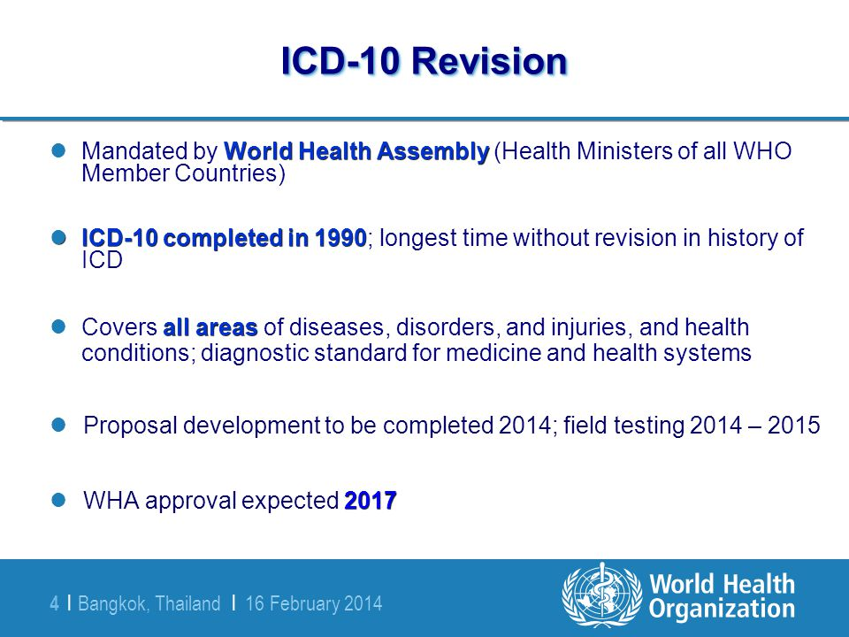 Bangkok, Thailand | 16 February 2014 4 | ICD-10 Revision World Health Assembly Mandated by World Health Assembly (Health Ministers of all WHO Member C