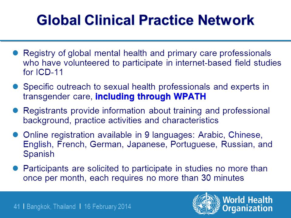 Bangkok, Thailand | 16 February 2014 41 | Global Clinical Practice Network Registry of global mental health and primary care professionals who have vo