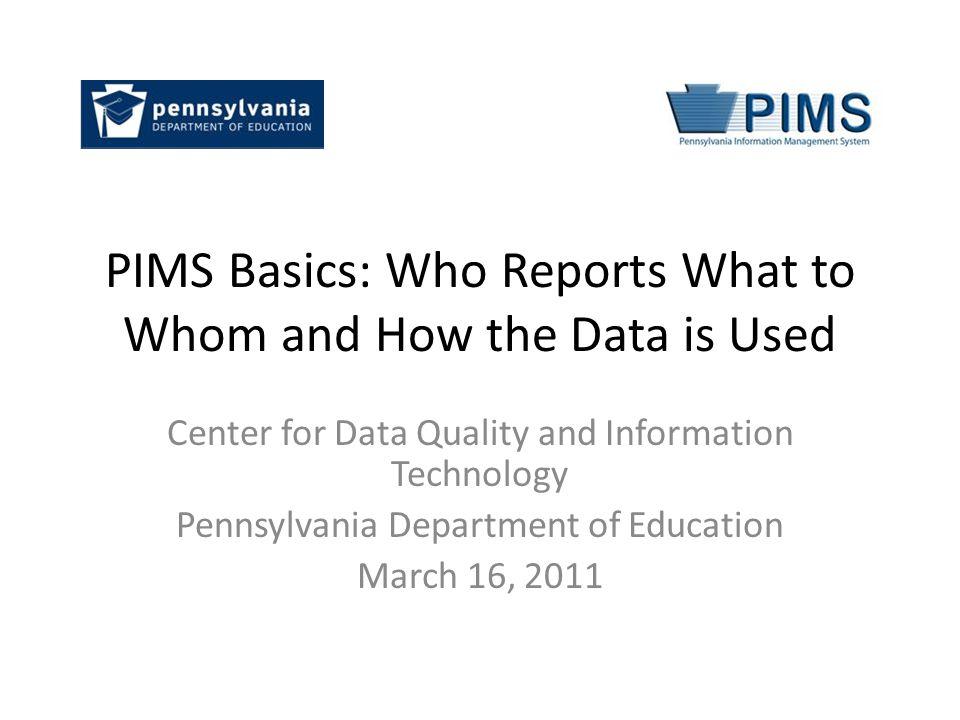 Agenda PIMS Basics PIMS Benefits Who Reports What.