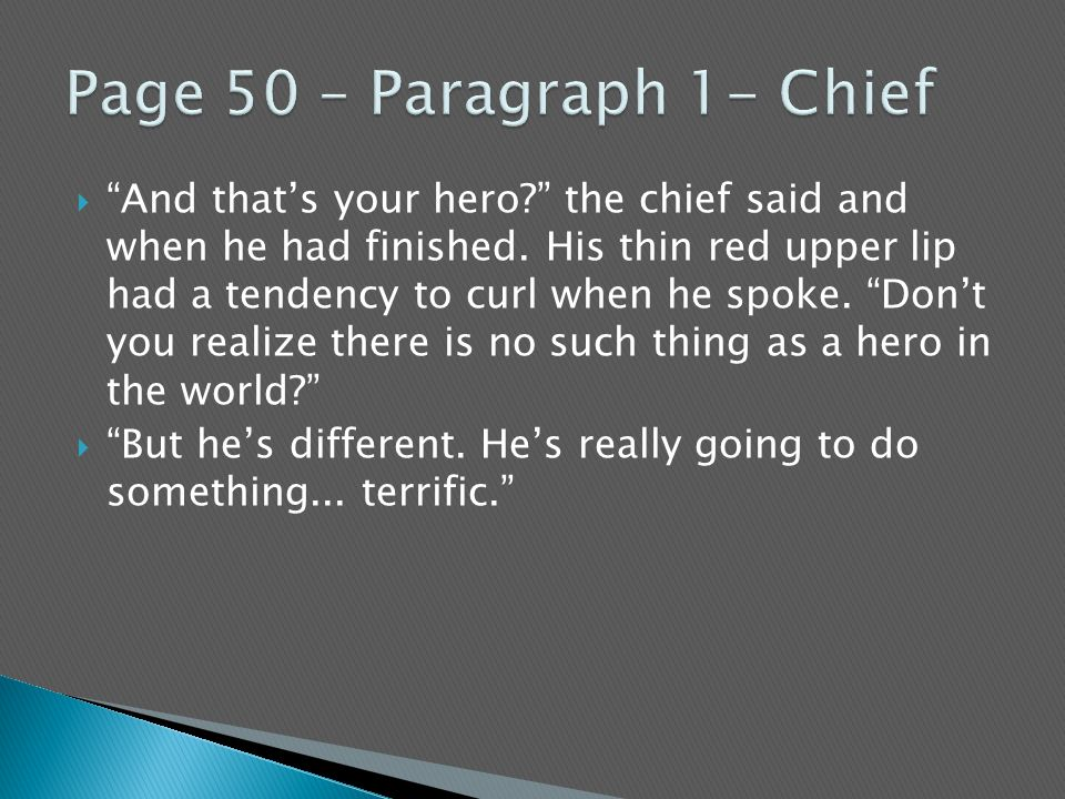 """ """"And that's your hero?"""" the chief said and when he had finished. His thin red upper lip had a tendency to curl when he spoke. """"Don't you realize the"""