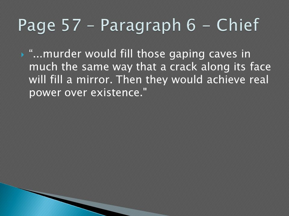 """ """"...murder would fill those gaping caves in much the same way that a crack along its face will fill a mirror. Then they would achieve real power ove"""