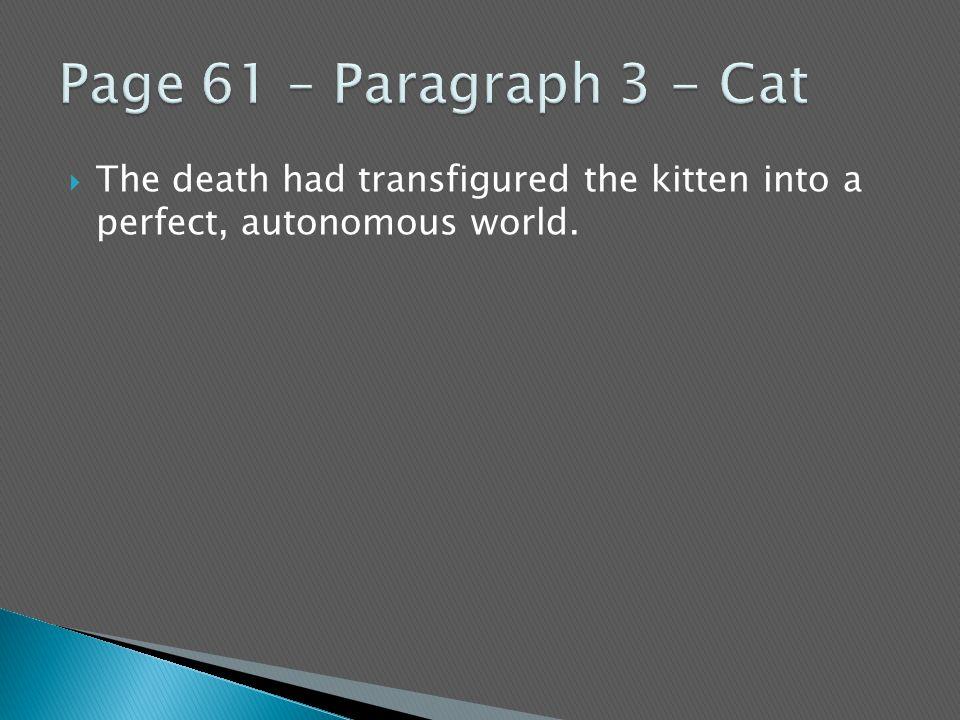  The death had transfigured the kitten into a perfect, autonomous world.
