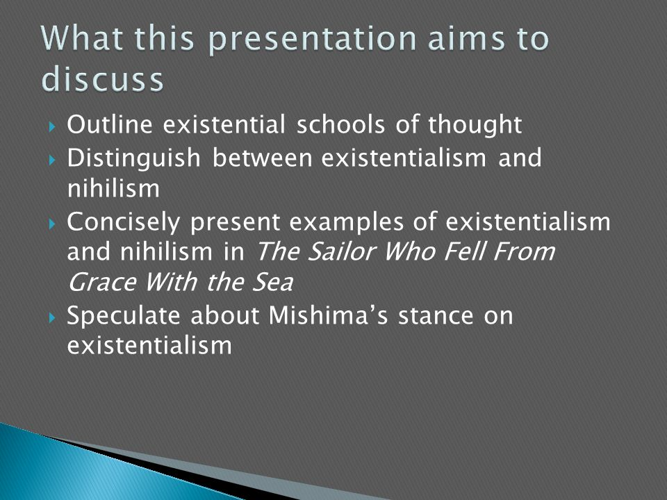  Outline existential schools of thought  Distinguish between existentialism and nihilism  Concisely present examples of existentialism and nihilism