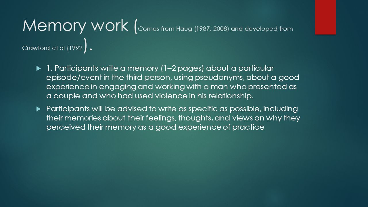 Memory work ( Comes from Haug (1987, 2008) and developed from Crawford et al (1992 ).