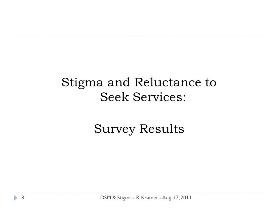 Stigma and Reluctance to Seek Services: Survey Results 8DSM & Stigma - R Kramer - Aug. 17, 2011